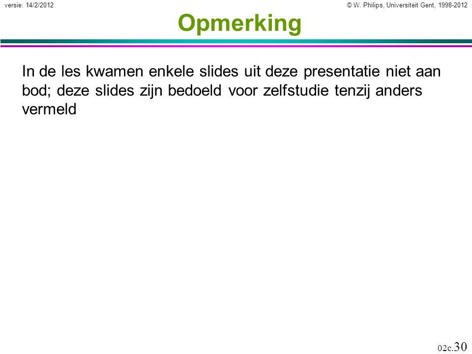Opmerking In de les kwamen enkele slides uit deze presentatie niet aan bod; deze slides zijn bedoeld voor zelfstudie tenzij anders vermeld.
