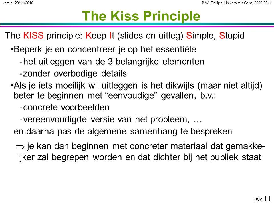 The Kiss Principle The KISS principle: Keep It (slides en uitleg) Simple, Stupid. Beperk je en concentreer je op het essentiële.