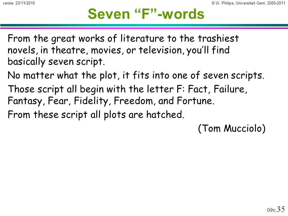 Seven F -words From the great works of literature to the trashiest novels, in theatre, movies, or television, you'll find basically seven script.