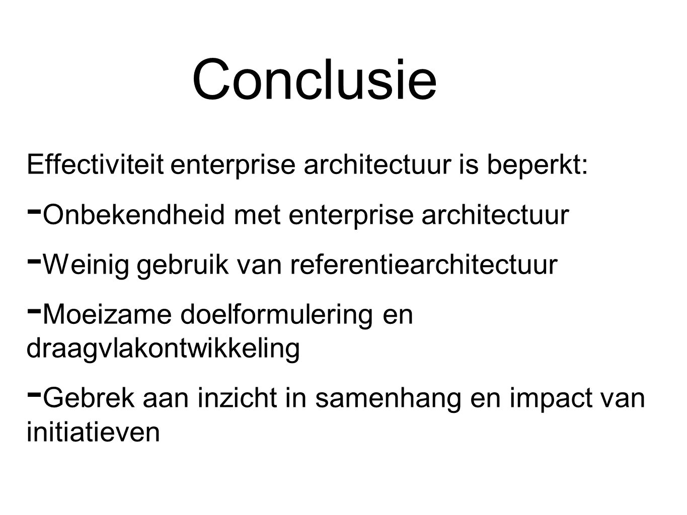 Conclusie Effectiviteit enterprise architectuur is beperkt: