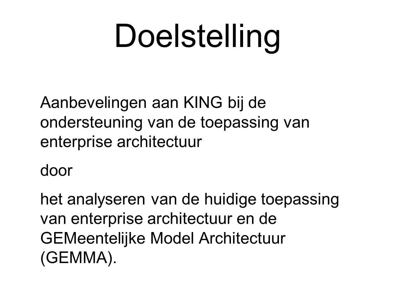Doelstelling Aanbevelingen aan KING bij de ondersteuning van de toepassing van enterprise architectuur.