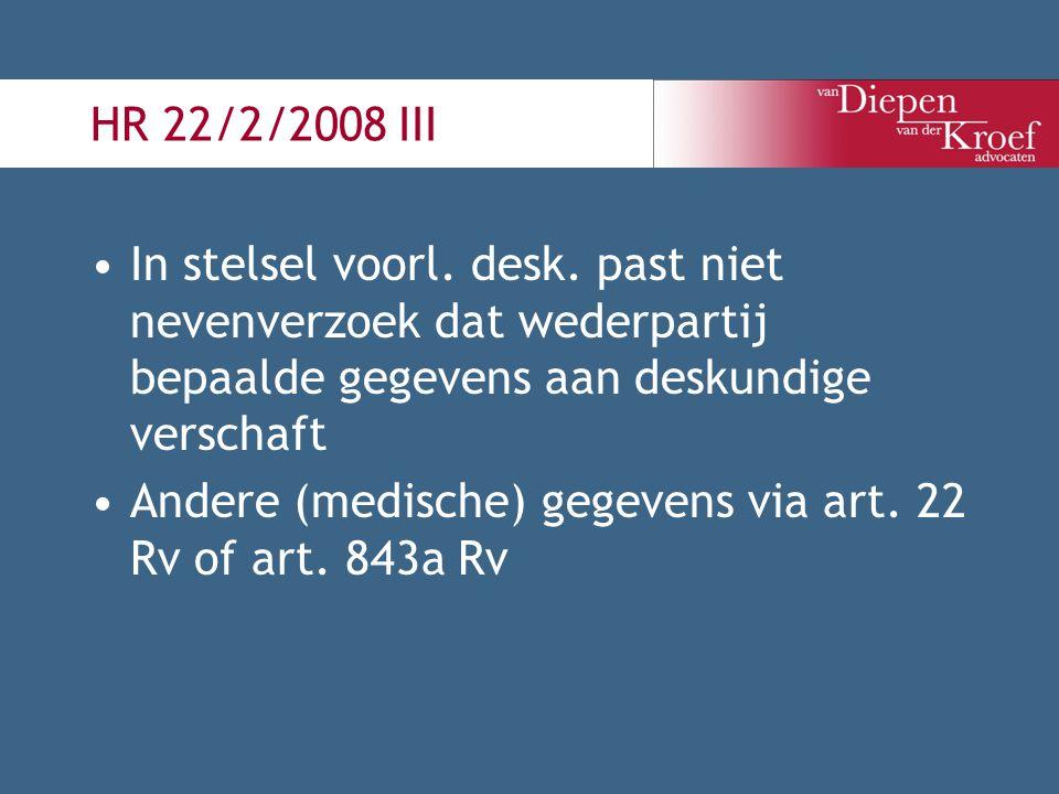 HR 22/2/2008 III In stelsel voorl. desk. past niet nevenverzoek dat wederpartij bepaalde gegevens aan deskundige verschaft.