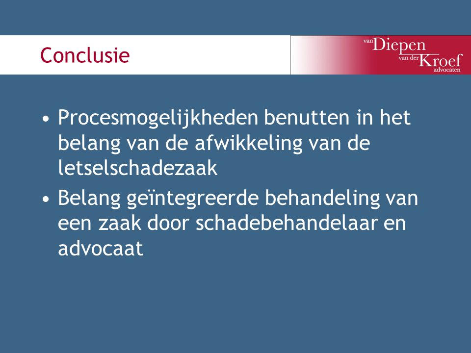 Conclusie Procesmogelijkheden benutten in het belang van de afwikkeling van de letselschadezaak.