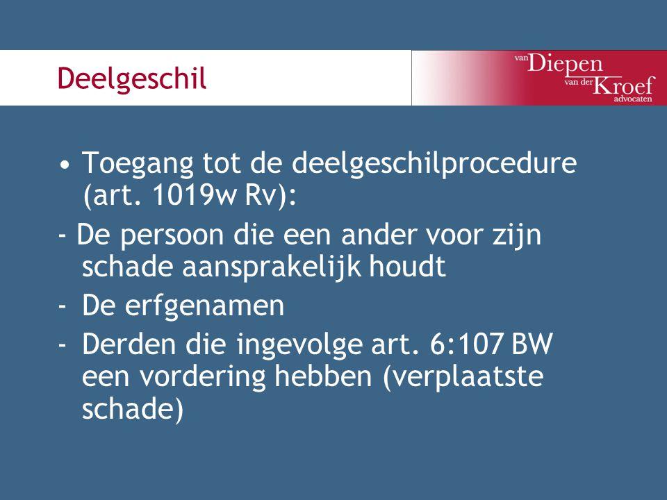 Deelgeschil Toegang tot de deelgeschilprocedure (art. 1019w Rv): - De persoon die een ander voor zijn schade aansprakelijk houdt.
