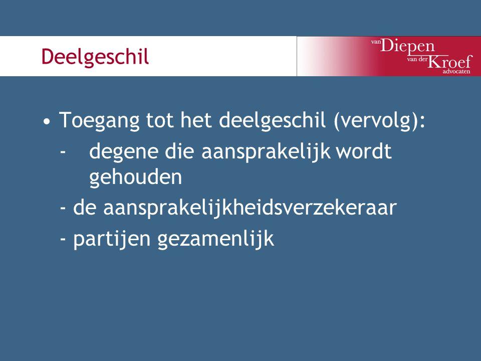 Deelgeschil Toegang tot het deelgeschil (vervolg): - degene die aansprakelijk wordt gehouden. - de aansprakelijkheidsverzekeraar.