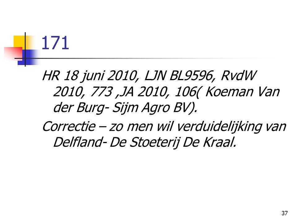 171 HR 18 juni 2010, LJN BL9596, RvdW 2010, 773 ,JA 2010, 106( Koeman Van der Burg- Sijm Agro BV).