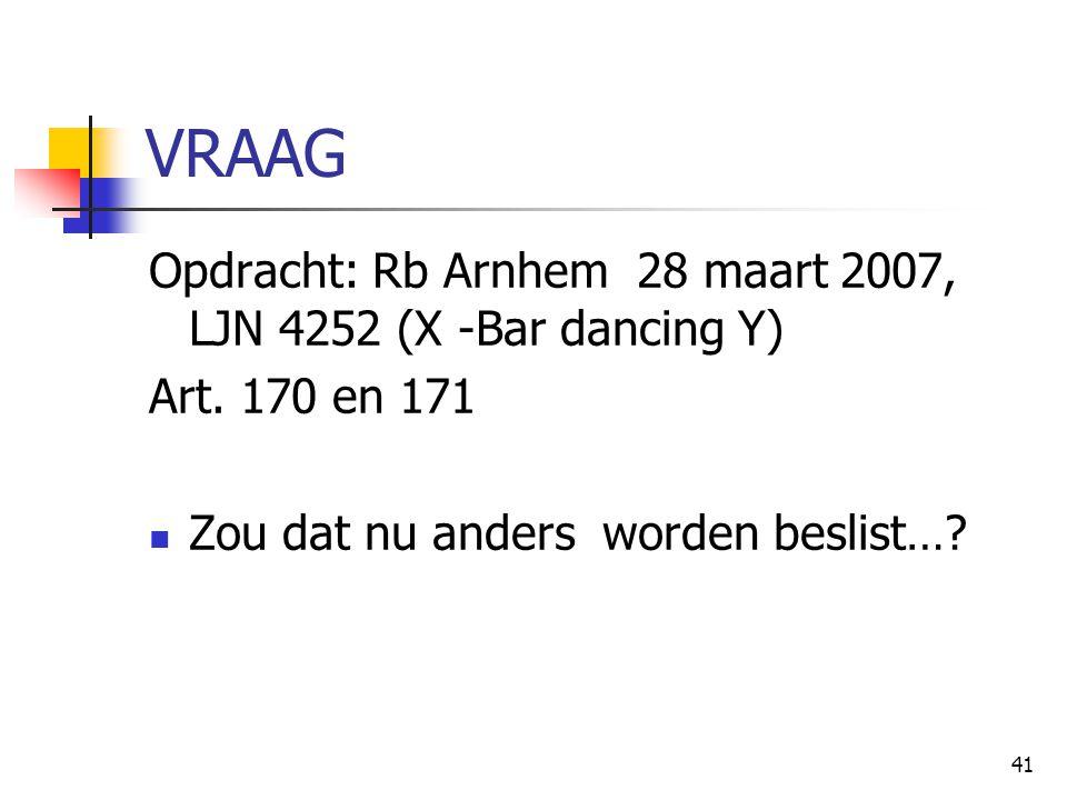 VRAAG Opdracht: Rb Arnhem 28 maart 2007, LJN 4252 (X -Bar dancing Y)