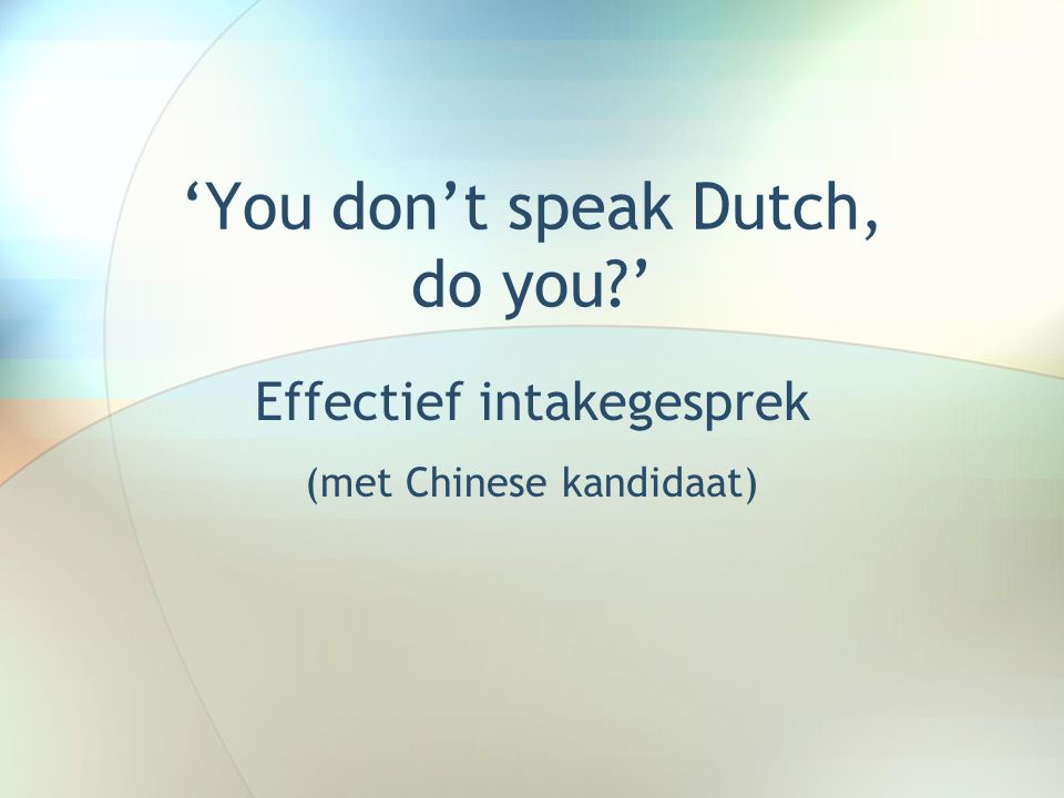 'You don't speak Dutch, do you '
