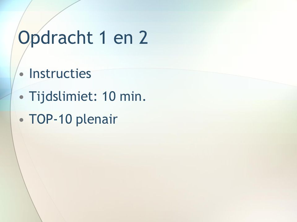 Opdracht 1 en 2 Instructies Tijdslimiet: 10 min. TOP-10 plenair
