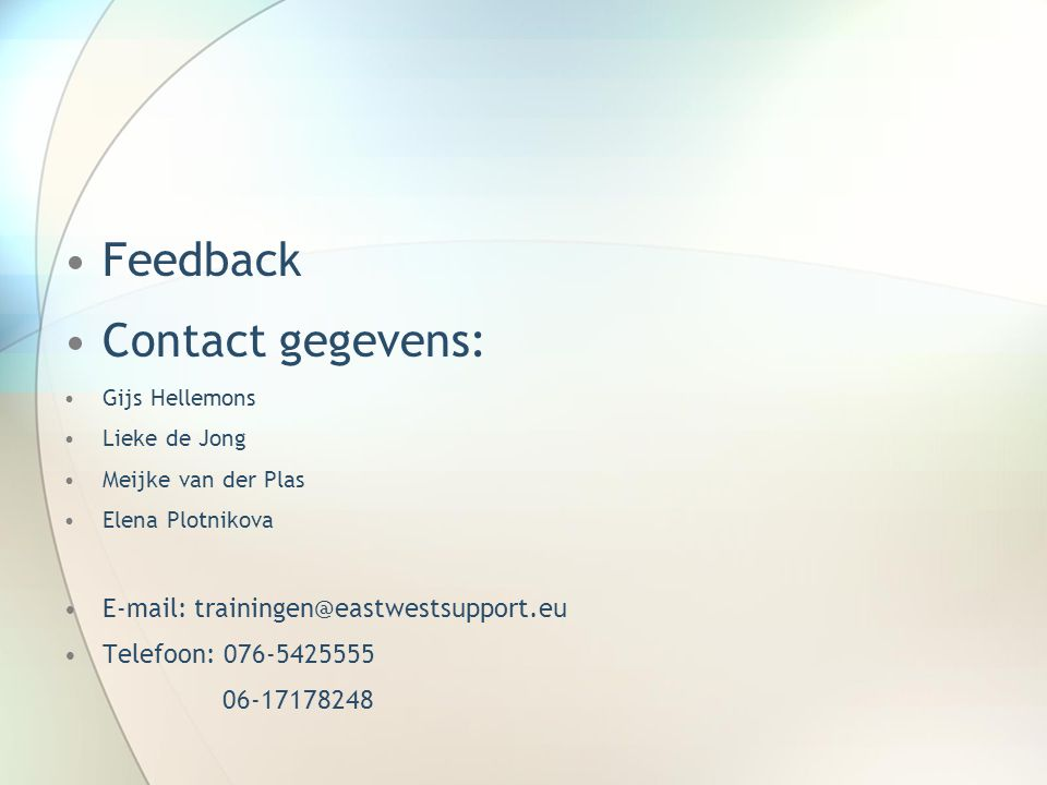 Feedback Contact gegevens: E-mail: trainingen@eastwestsupport.eu