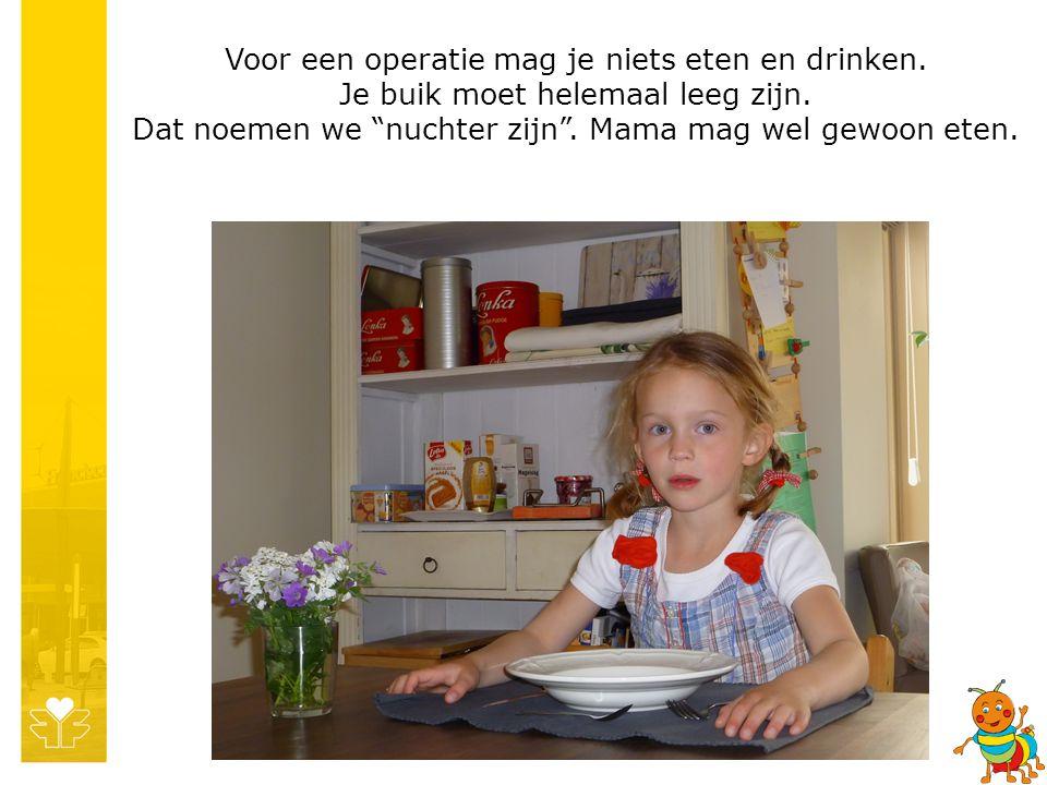 Voor een operatie mag je niets eten en drinken