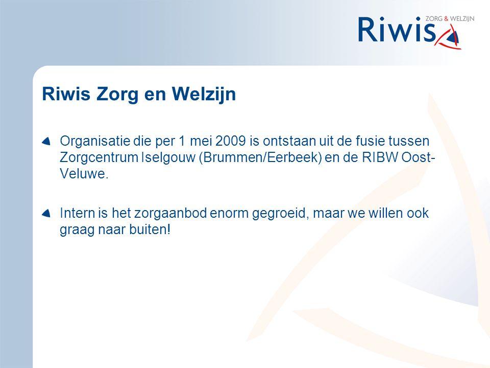 Riwis Zorg en Welzijn Organisatie die per 1 mei 2009 is ontstaan uit de fusie tussen Zorgcentrum Iselgouw (Brummen/Eerbeek) en de RIBW Oost-Veluwe.
