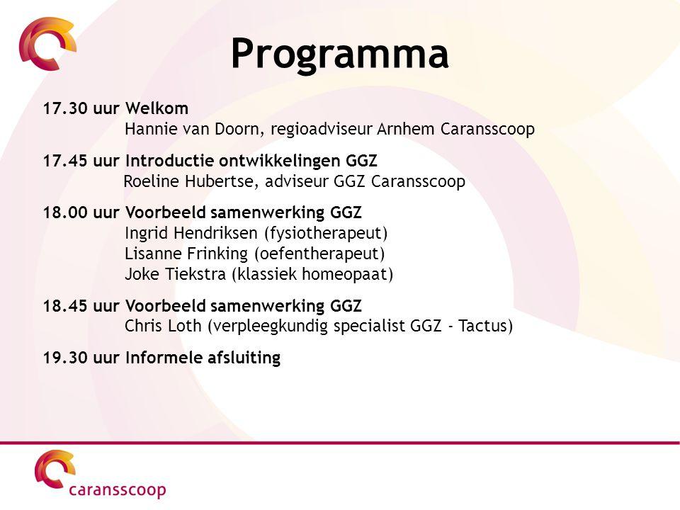Programma 17.30 uur Welkom. Hannie van Doorn, regioadviseur Arnhem Caransscoop. 17.45 uur Introductie ontwikkelingen GGZ.