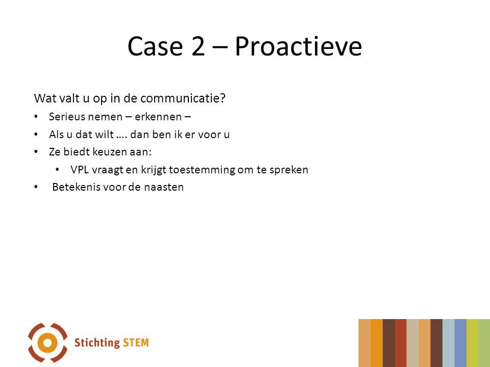 Case 2 – Proactieve Wat valt u op in de communicatie