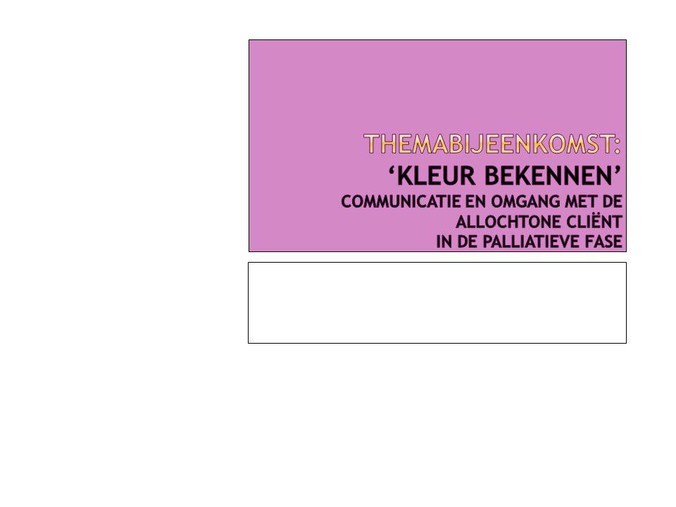 Themabijeenkomst: 'Kleur bekennen' communicatie en omgang met de allochtone cliënt in de palliatieve fase