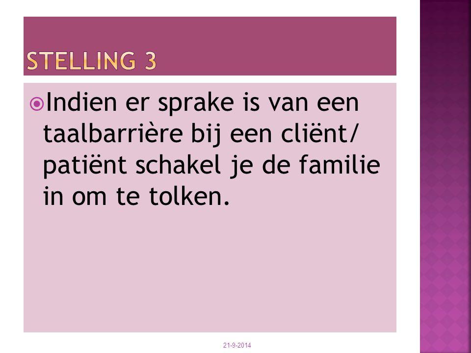 Stelling 3 Indien er sprake is van een taalbarrière bij een cliënt/ patiënt schakel je de familie in om te tolken.