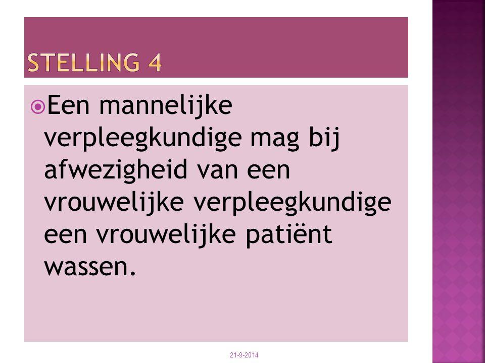 Stelling 4 Een mannelijke verpleegkundige mag bij afwezigheid van een vrouwelijke verpleegkundige een vrouwelijke patiënt wassen.
