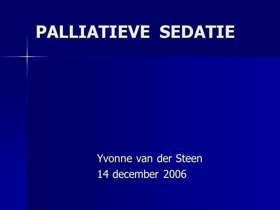 PALLIATIEVE SEDATIE Yvonne van der Steen 14 december 2006