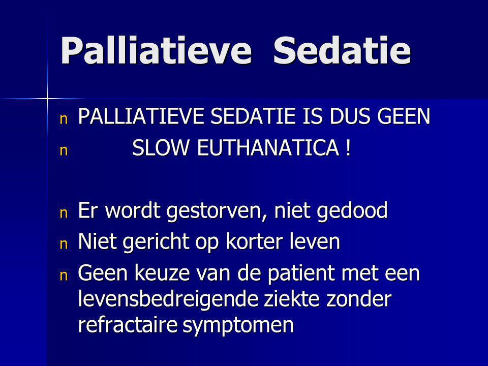 Palliatieve Sedatie PALLIATIEVE SEDATIE IS DUS GEEN SLOW EUTHANATICA !