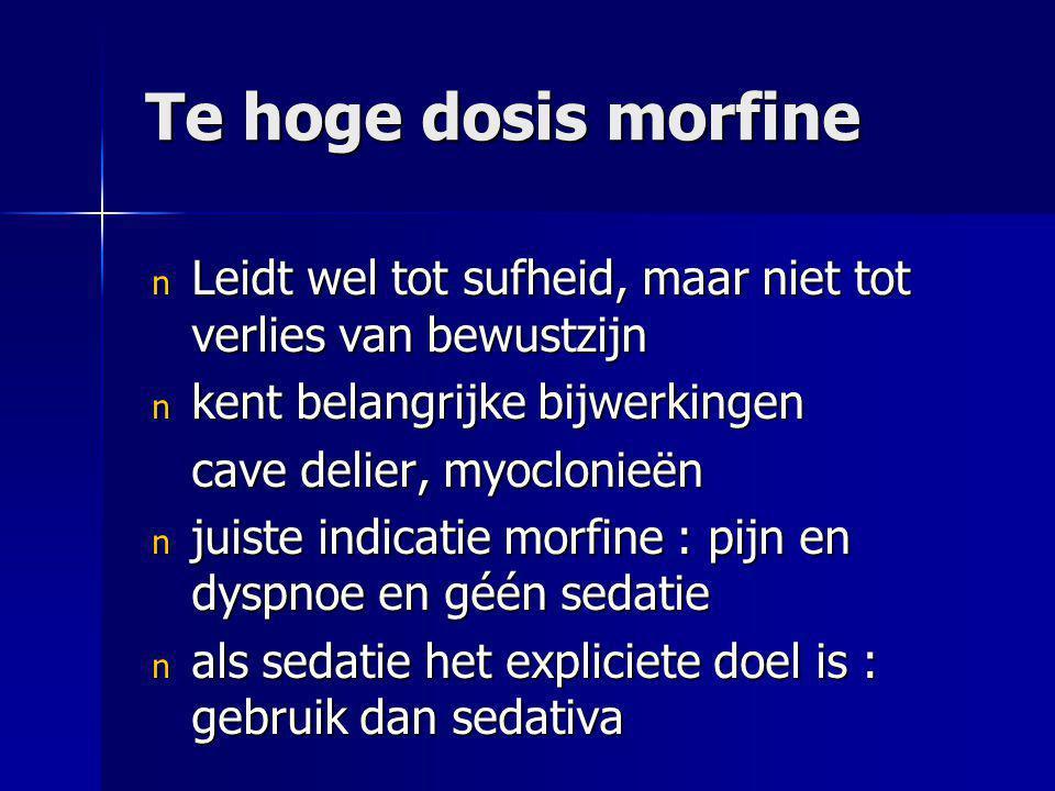 Te hoge dosis morfine Leidt wel tot sufheid, maar niet tot verlies van bewustzijn. kent belangrijke bijwerkingen.