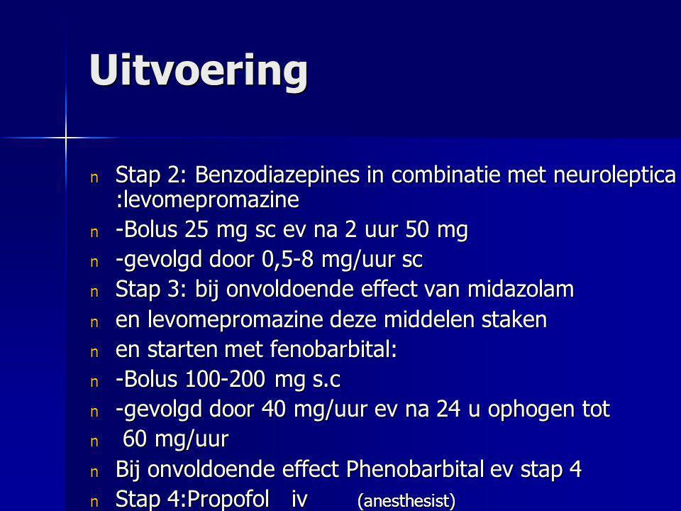 Uitvoering Stap 2: Benzodiazepines in combinatie met neuroleptica :levomepromazine. -Bolus 25 mg sc ev na 2 uur 50 mg.