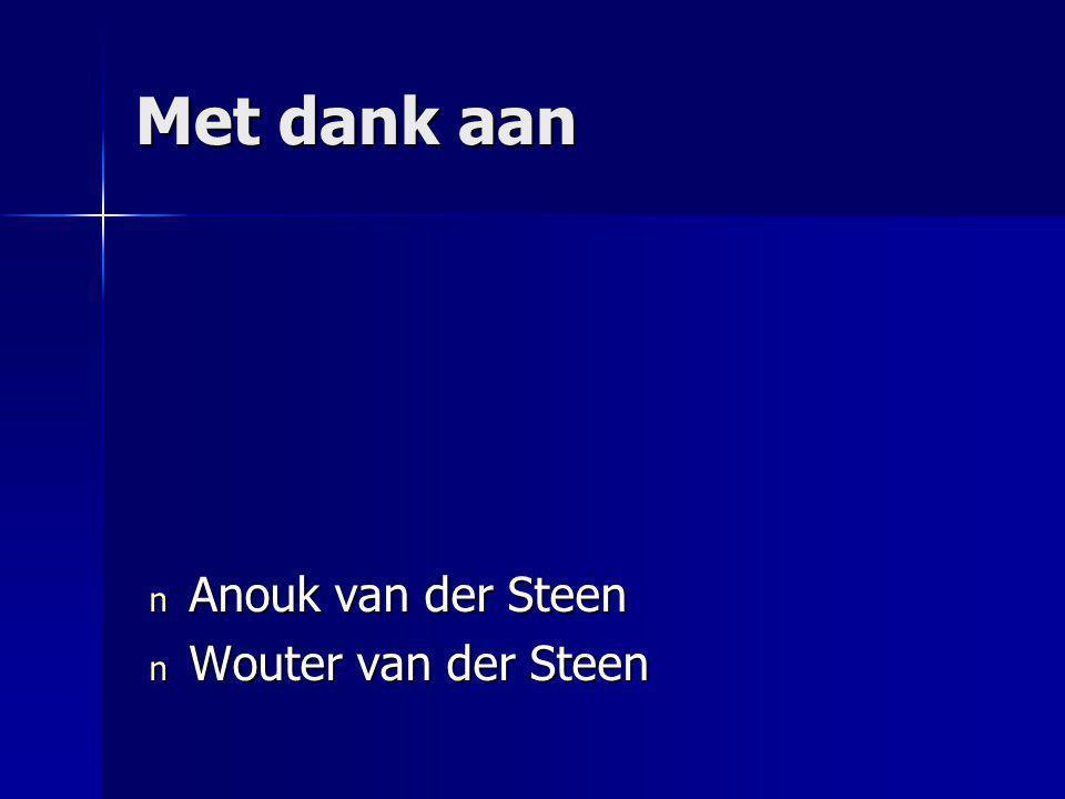 Met dank aan Anouk van der Steen Wouter van der Steen