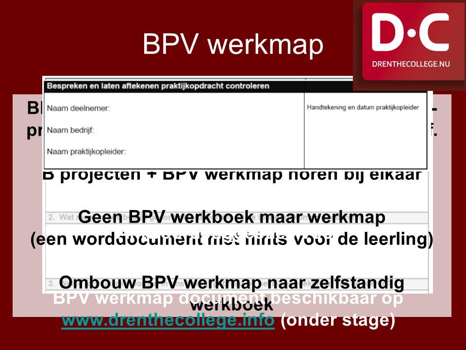 BPV werkmap BPV werkmap bevat praktijk vertaling van de B-projecten naar leerling en zijn/haar stagebedrijf.