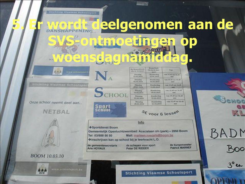 5. Er wordt deelgenomen aan de SVS-ontmoetingen op woensdagnamiddag.