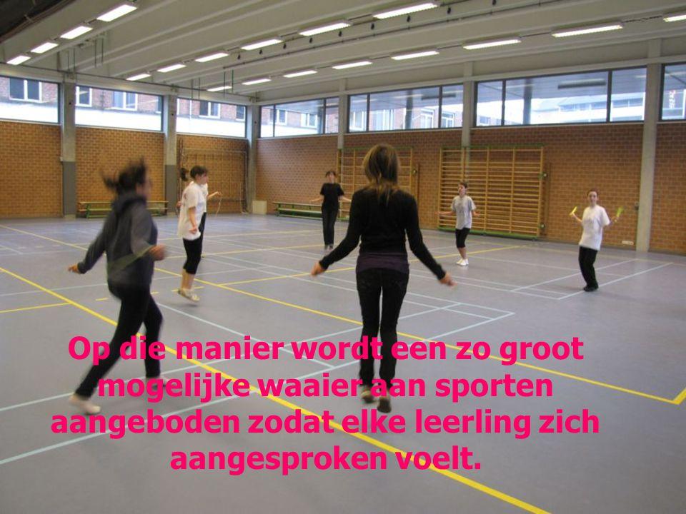 Op die manier wordt een zo groot mogelijke waaier aan sporten aangeboden zodat elke leerling zich aangesproken voelt.