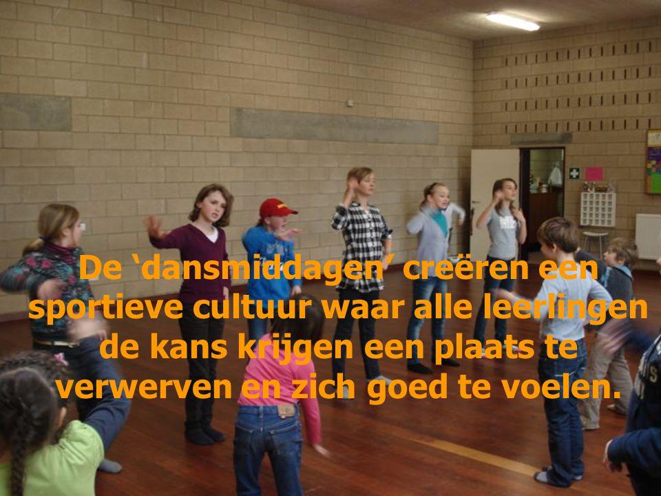 De 'dansmiddagen' creëren een sportieve cultuur waar alle leerlingen de kans krijgen een plaats te verwerven en zich goed te voelen.