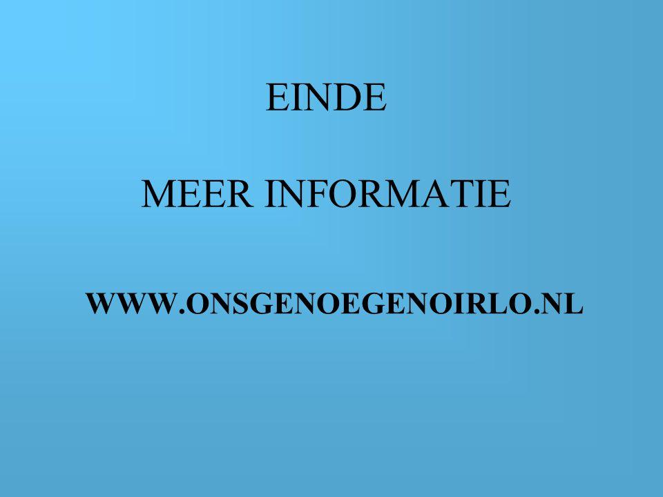 EINDE MEER INFORMATIE WWW.ONSGENOEGENOIRLO.NL