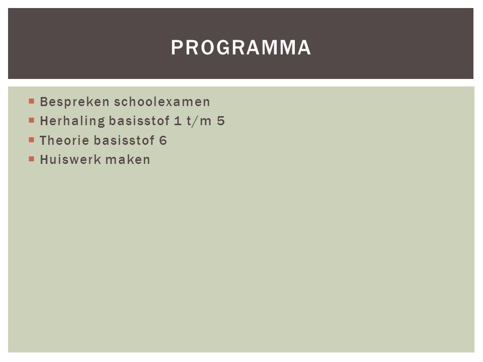programma Bespreken schoolexamen Herhaling basisstof 1 t/m 5