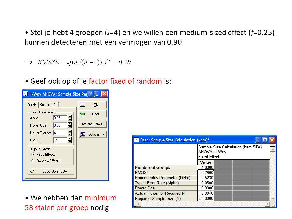 • Stel je hebt 4 groepen (J=4) en we willen een medium-sized effect (f=0.25) kunnen detecteren met een vermogen van 0.90 
