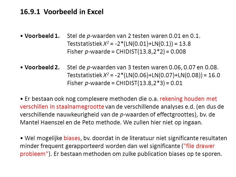 16.9.1 Voorbeeld in Excel • Voorbeeld 1. Stel de p-waarden van 2 testen waren 0.01 en 0.1. Teststatistiek X2 = -2*(LN(0.01)+LN(0.1)) = 13.8.