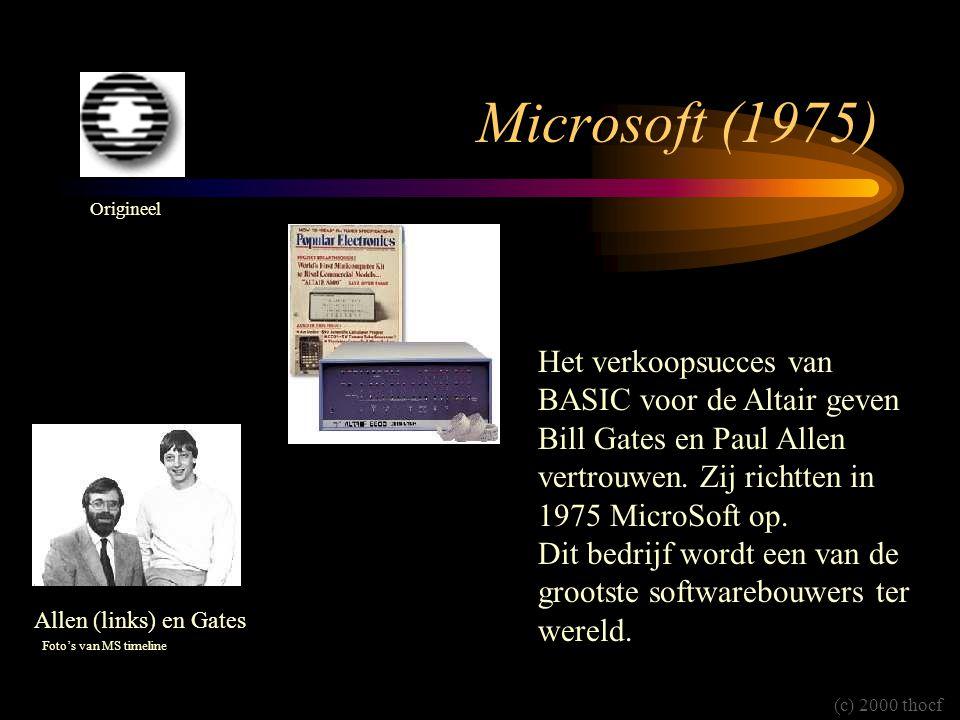 Microsoft (1975) Origineel. Het verkoopsucces van BASIC voor de Altair geven Bill Gates en Paul Allen vertrouwen. Zij richtten in 1975 MicroSoft op.