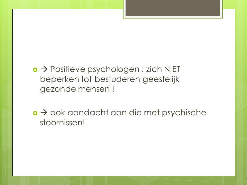  Positieve psychologen : zich NIET beperken tot bestuderen geestelijk gezonde mensen !