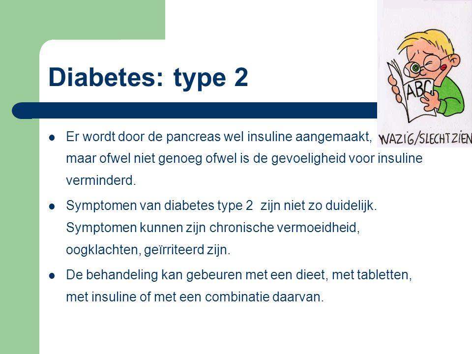 Diabetes: type 2 Er wordt door de pancreas wel insuline aangemaakt, maar ofwel niet genoeg ofwel is de gevoeligheid voor insuline verminderd.