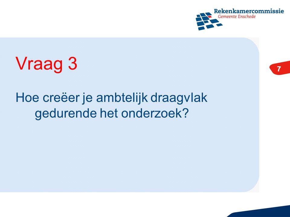 Vraag 3 7 Hoe creëer je ambtelijk draagvlak gedurende het onderzoek