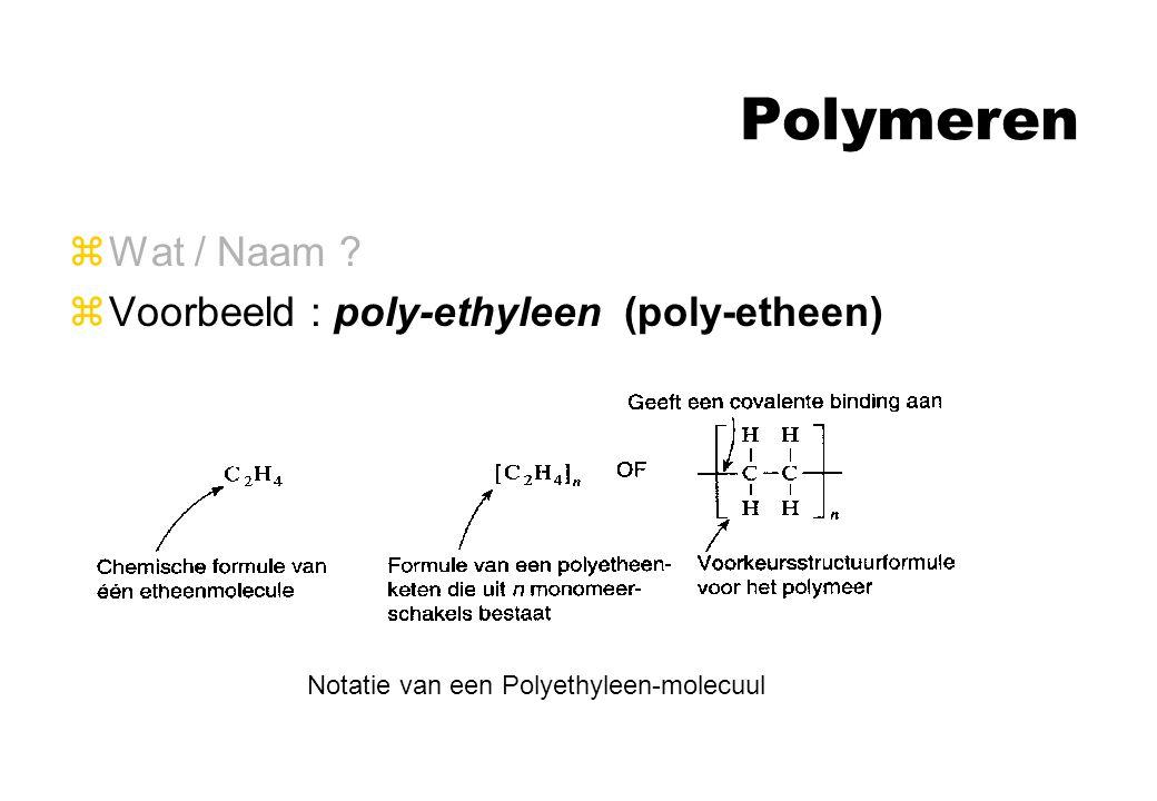 Polymeren Wat / Naam Voorbeeld : poly-ethyleen (poly-etheen)