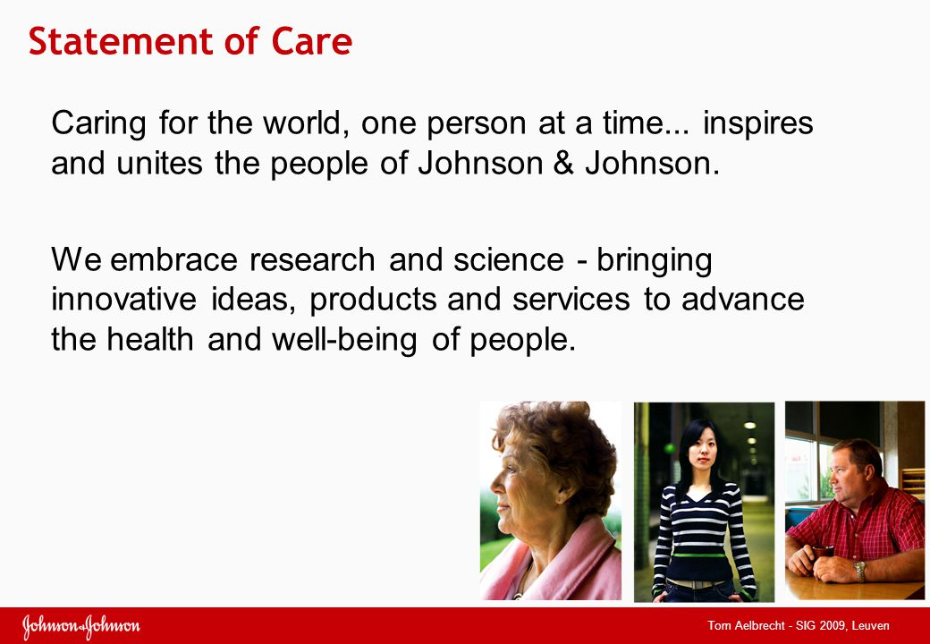 4/5/2017 5:32 AM Statement of Care. Caring for the world, one person at a time... inspires and unites the people of Johnson & Johnson.