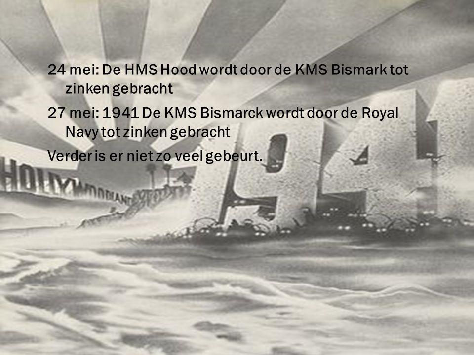 24 mei: De HMS Hood wordt door de KMS Bismark tot zinken gebracht 27 mei: 1941 De KMS Bismarck wordt door de Royal Navy tot zinken gebracht Verder is er niet zo veel gebeurt.