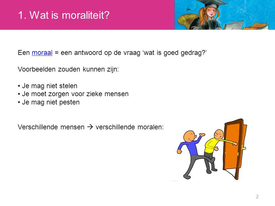 1. Wat is moraliteit Een moraal = een antwoord op de vraag 'wat is goed gedrag ' Voorbeelden zouden kunnen zijn: