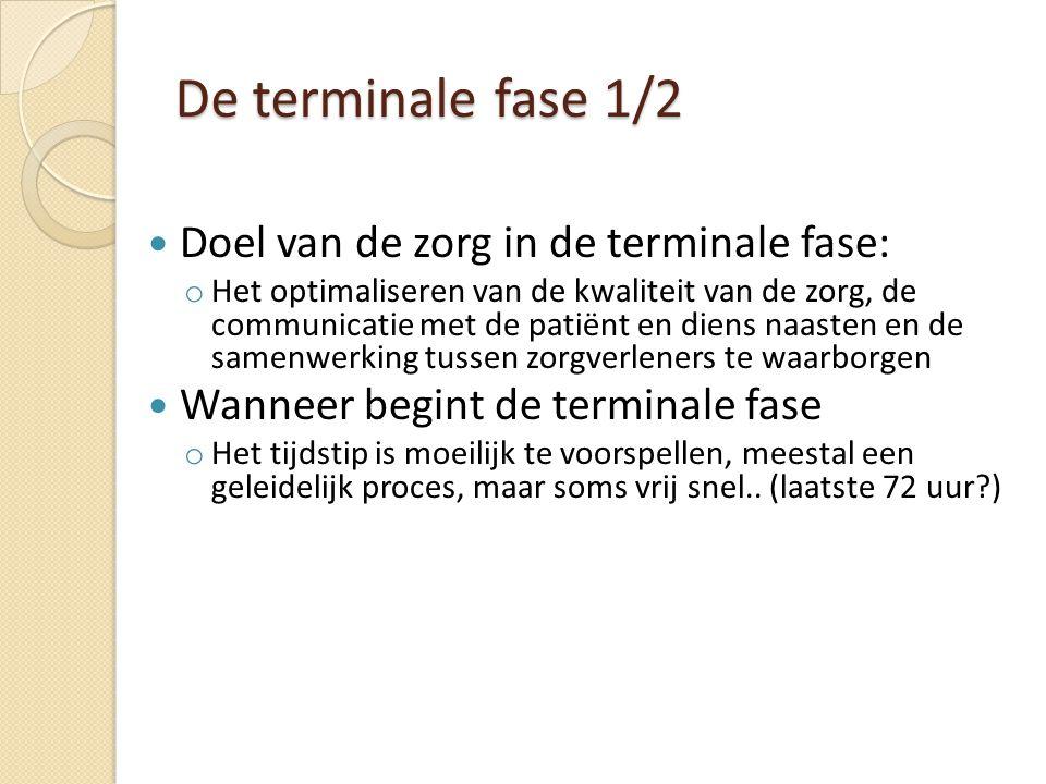 De terminale fase 1/2 Doel van de zorg in de terminale fase: