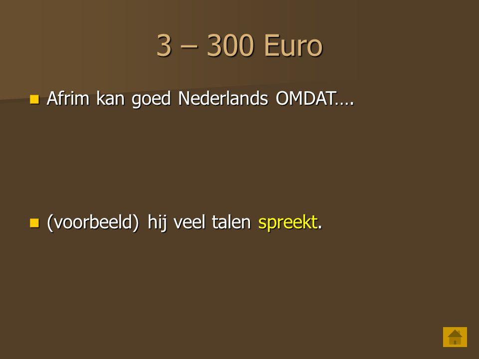 3 – 300 Euro Afrim kan goed Nederlands OMDAT….