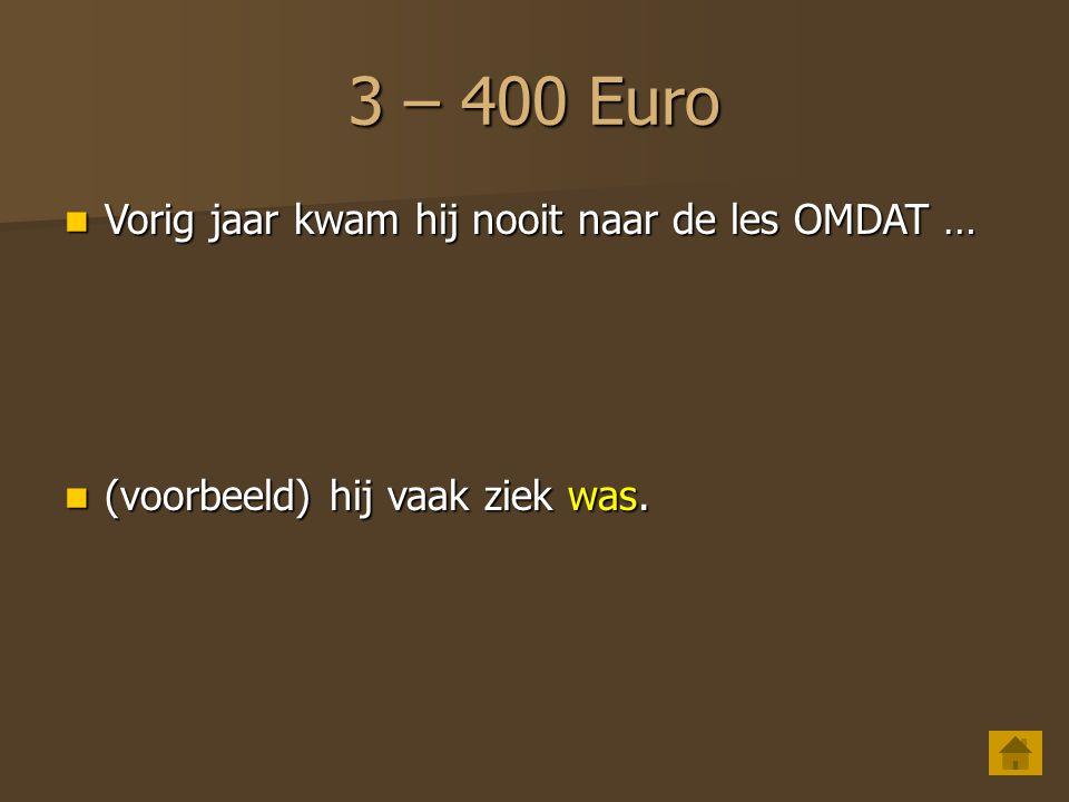 3 – 400 Euro Vorig jaar kwam hij nooit naar de les OMDAT …