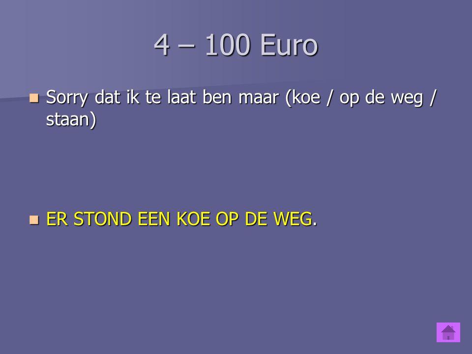 4 – 100 Euro Sorry dat ik te laat ben maar (koe / op de weg / staan)