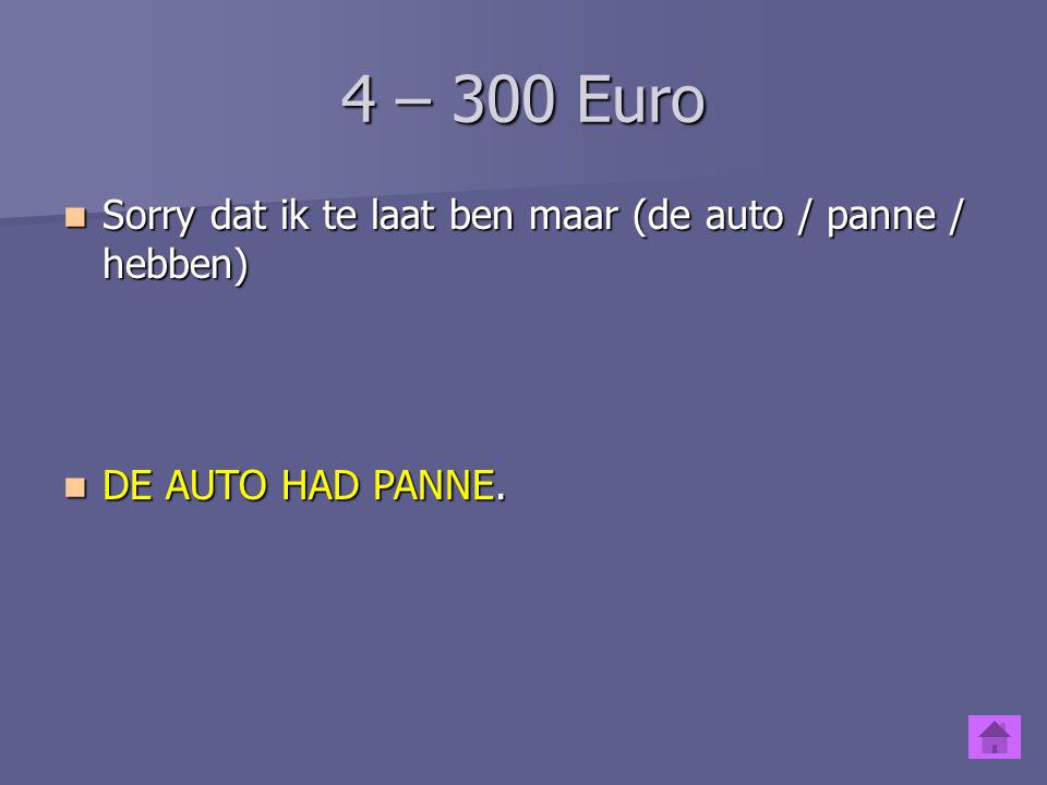 4 – 300 Euro Sorry dat ik te laat ben maar (de auto / panne / hebben)