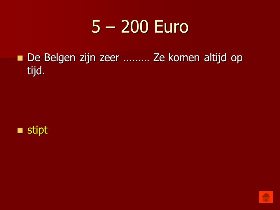 5 – 200 Euro De Belgen zijn zeer ……… Ze komen altijd op tijd. stipt