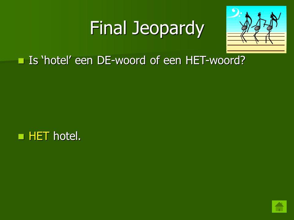 Final Jeopardy Is 'hotel' een DE-woord of een HET-woord HET hotel.