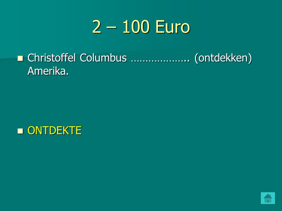 2 – 100 Euro Christoffel Columbus ……………….. (ontdekken) Amerika.